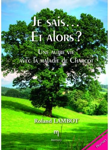 """""""Je sais... et alors?"""" Une autre vie avec la maladie de Charcot"""